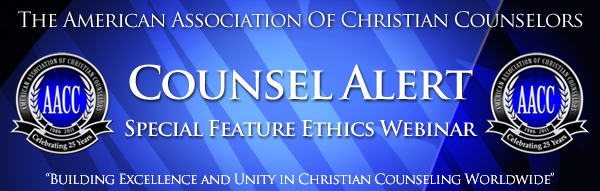 AACC COUNSEL ALERT: Counseling Ethics and the Faith Factor Webinar
