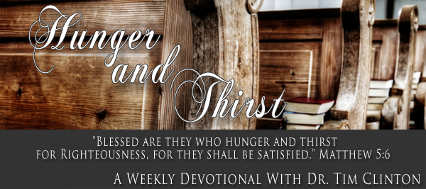 Hunger and Thirst Weekly Devotional with Dr. Tim Clinton